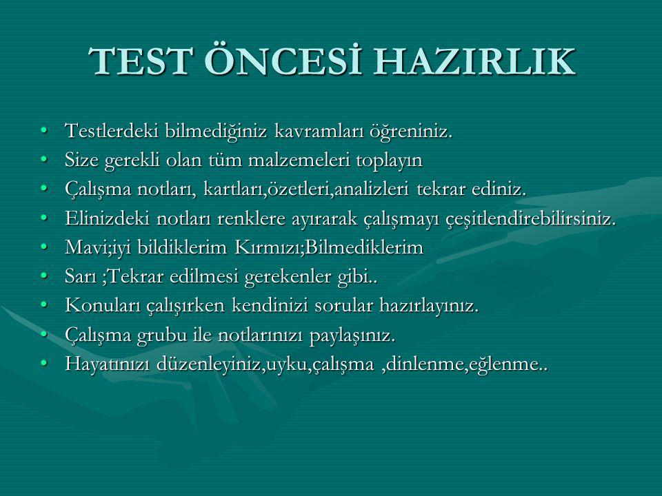 TEST ÖNCESİ HAZIRLIK Testlerdeki bilmediğiniz kavramları öğreniniz.Testlerdeki bilmediğiniz kavramları öğreniniz. Size gerekli olan tüm malzemeleri to