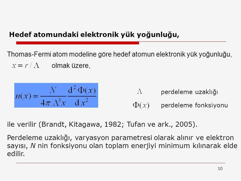 10 Hedef atomundaki elektronik yük yoğunluğu, Thomas-Fermi atom modeline göre hedef atomun elektronik yük yoğunluğu, olmak üzere, ile verilir (Brandt,