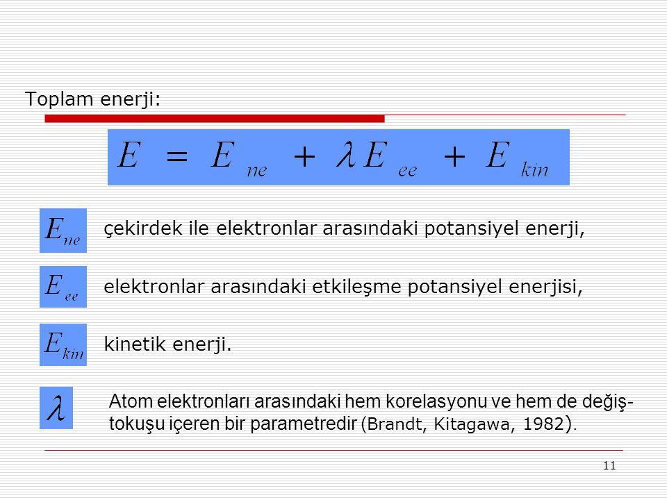 11 Toplam enerji: çekirdek ile elektronlar arasındaki potansiyel enerji, elektronlar arasındaki etkileşme potansiyel enerjisi, kinetik enerji. Atom el