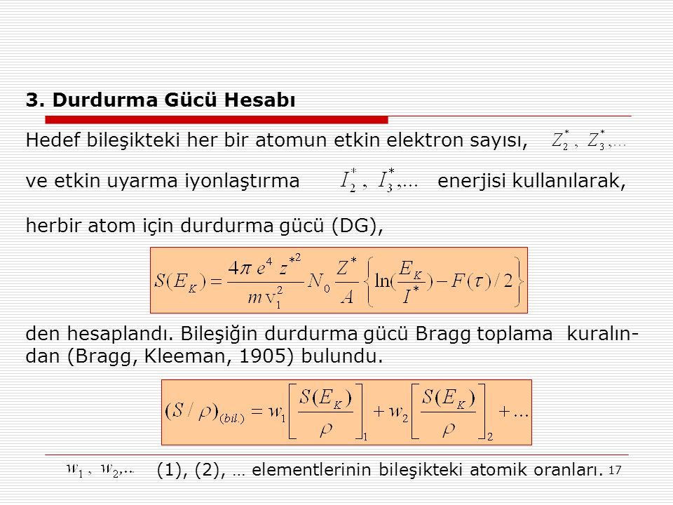 17 3. Durdurma Gücü Hesabı Hedef bileşikteki her bir atomun etkin elektron sayısı, ve etkin uyarma iyonlaştırma enerjisi kullanılarak, herbir atom içi