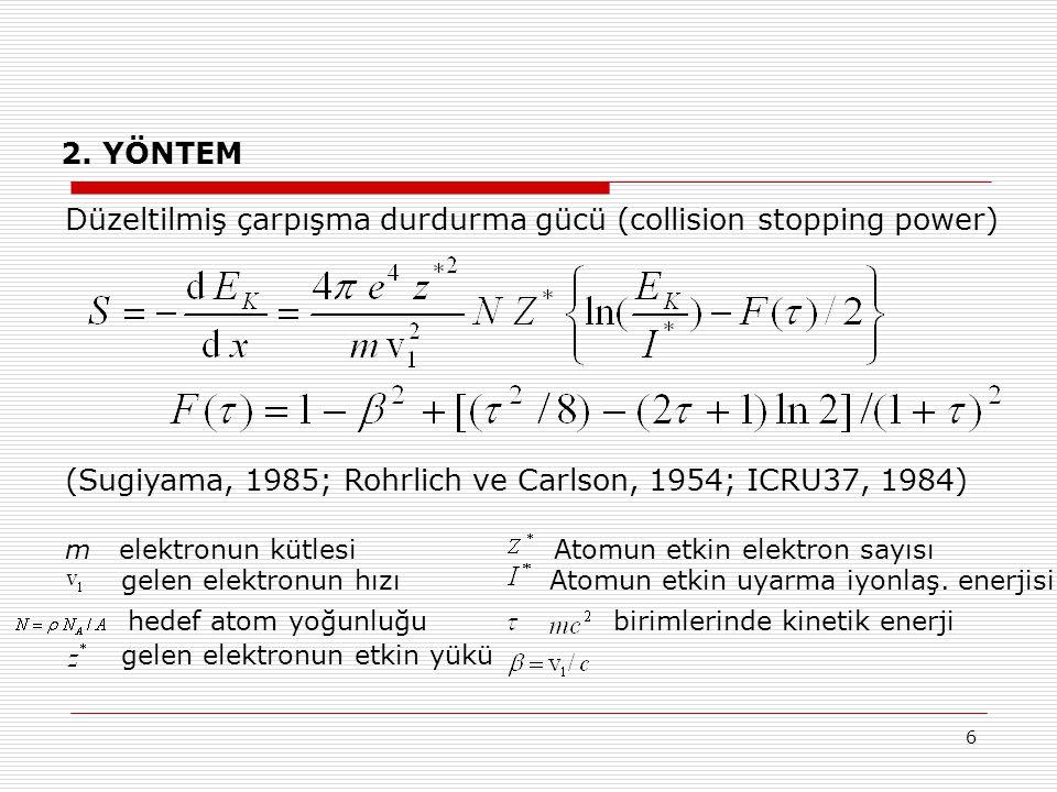 6 2. YÖNTEM Düzeltilmiş çarpışma durdurma gücü (collision stopping power) (Sugiyama, 1985; Rohrlich ve Carlson, 1954; ICRU37, 1984) m elektronun kütle