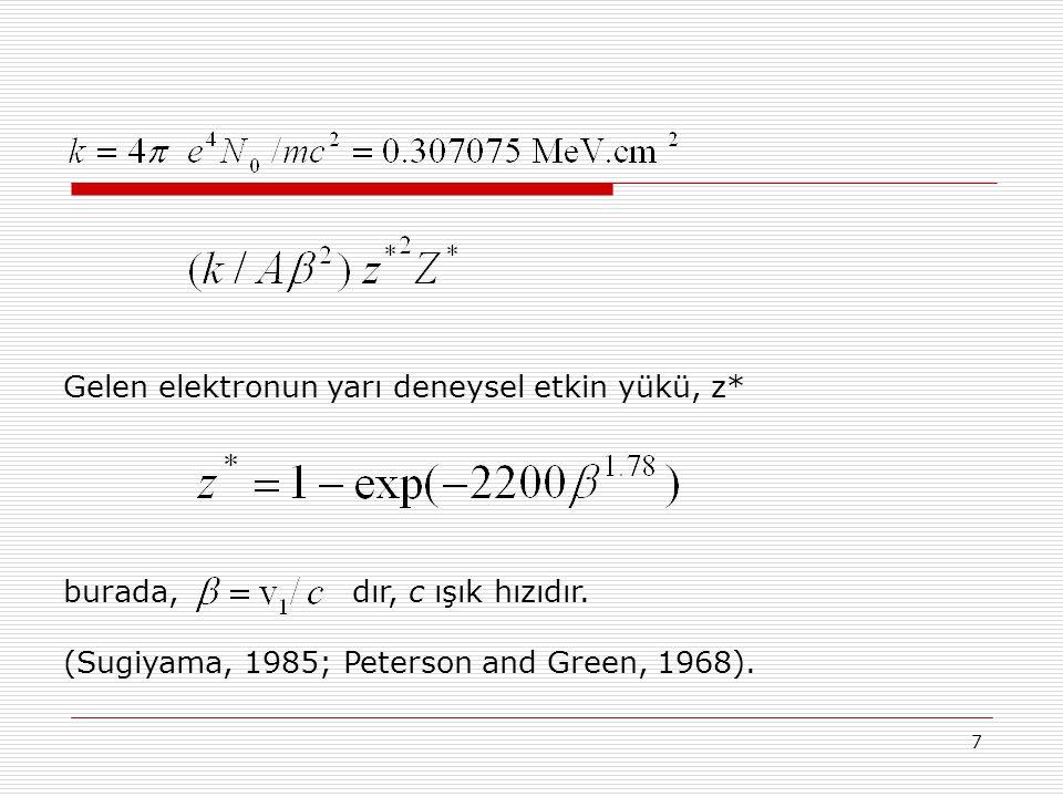 7 Gelen elektronun yarı deneysel etkin yükü, z* burada, dır, c ışık hızıdır. (Sugiyama, 1985; Peterson and Green, 1968).