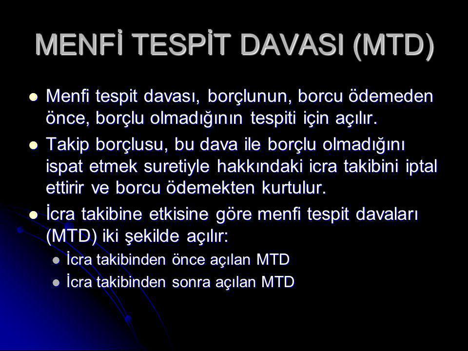 MENFİ TESPİT DAVASI (MTD) Menfi tespit davası, borçlunun, borcu ödemeden önce, borçlu olmadığının tespiti için açılır.