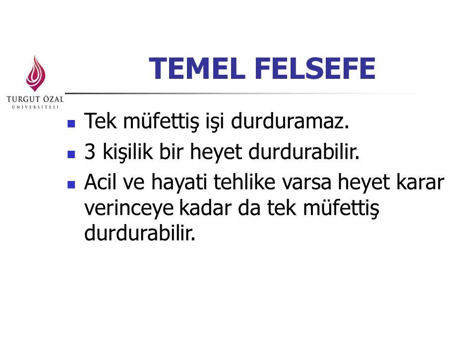 TEMEL FELSEFE Tek müfettiş işi durduramaz.3 kişilik bir heyet durdurabilir.