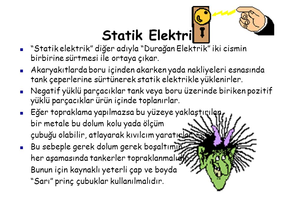 """Statik Elektrik """"Statik elektrik"""" diğer adıyla """"Durağan Elektrik"""" iki cismin birbirine sürtmesi ile ortaya çıkar. Akaryakıtlarda boru içinden akarken"""