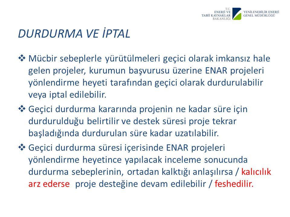  Mücbir sebeplerle yürütülmeleri geçici olarak imkansız hale gelen projeler, kurumun başvurusu üzerine ENAR projeleri yönlendirme heyeti tarafından g