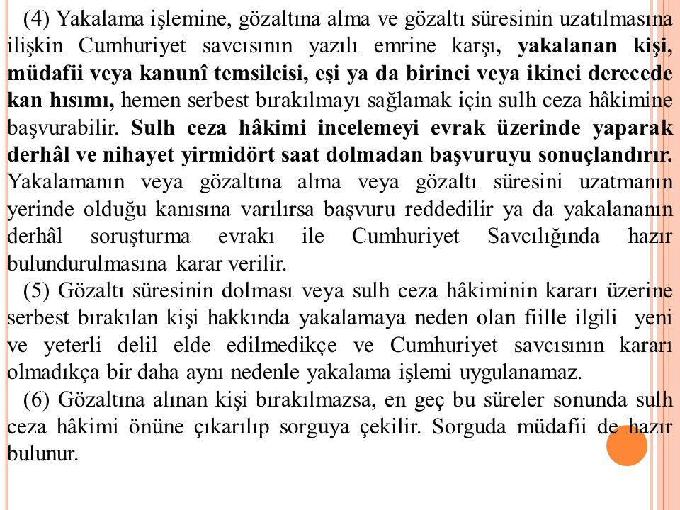 (4) Yakalama işlemine, gözaltına alma ve gözaltı süresinin uzatılmasına ilişkin Cumhuriyet savcısının yazılı emrine karşı, yakalanan kişi, müdafii vey