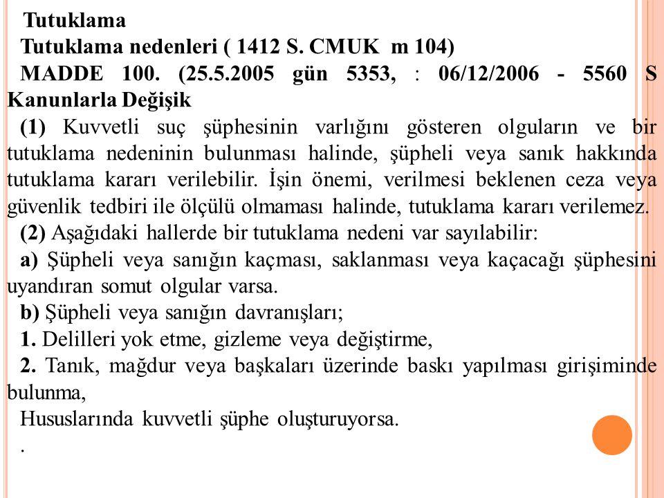 Tutuklama Tutuklama nedenleri ( 1412 S. CMUK m 104) MADDE 100. (25.5.2005 gün 5353, : 06/12/2006 - 5560 S Kanunlarla Değişik (1) Kuvvetli suç şüphesin