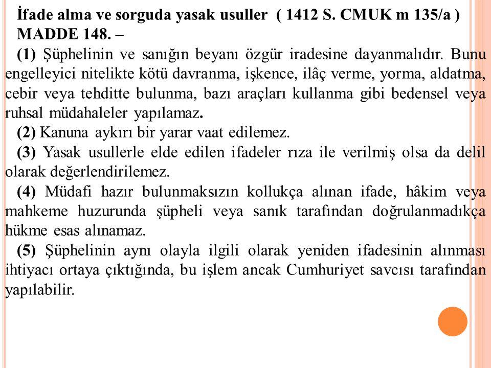 İfade alma ve sorguda yasak usuller ( 1412 S. CMUK m 135/a ) MADDE 148. – (1) Şüphelinin ve sanığın beyanı özgür iradesine dayanmalıdır. Bunu engelley