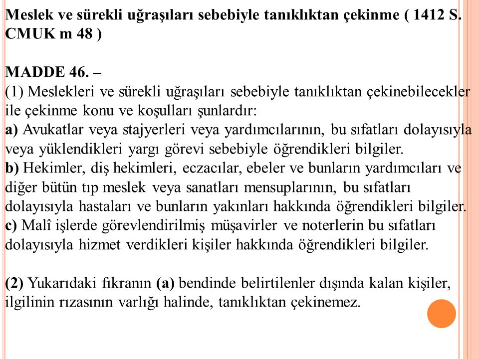 Meslek ve sürekli uğraşıları sebebiyle tanıklıktan çekinme ( 1412 S. CMUK m 48 ) MADDE 46. – (1) Meslekleri ve sürekli uğraşıları sebebiyle tanıklıkta