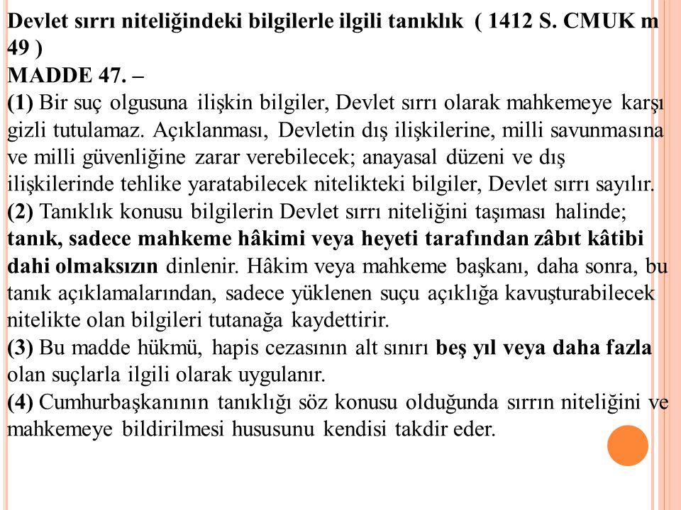 Devlet sırrı niteliğindeki bilgilerle ilgili tanıklık ( 1412 S. CMUK m 49 ) MADDE 47. – (1) Bir suç olgusuna ilişkin bilgiler, Devlet sırrı olarak mah