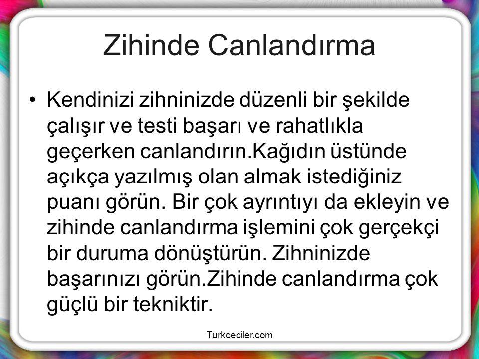 Turkceciler.com Zihinde Canlandırma Kendinizi zihninizde düzenli bir şekilde çalışır ve testi başarı ve rahatlıkla geçerken canlandırın.Kağıdın üstünd