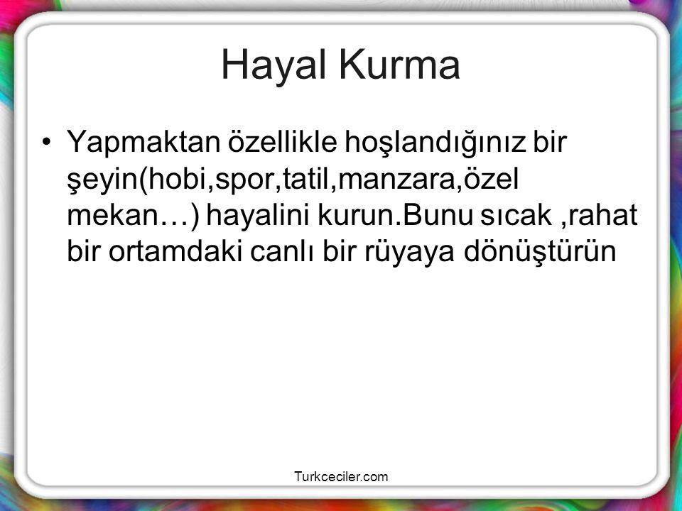 Turkceciler.com Hayal Kurma Yapmaktan özellikle hoşlandığınız bir şeyin(hobi,spor,tatil,manzara,özel mekan…) hayalini kurun.Bunu sıcak,rahat bir ortam