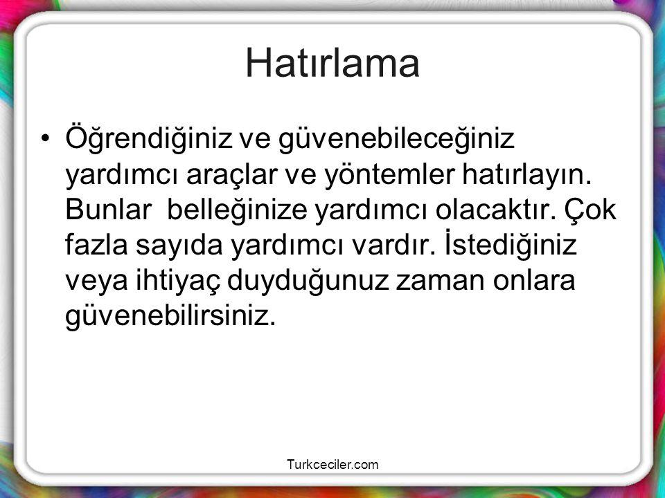 Turkceciler.com Hatırlama Öğrendiğiniz ve güvenebileceğiniz yardımcı araçlar ve yöntemler hatırlayın. Bunlar belleğinize yardımcı olacaktır. Çok fazla