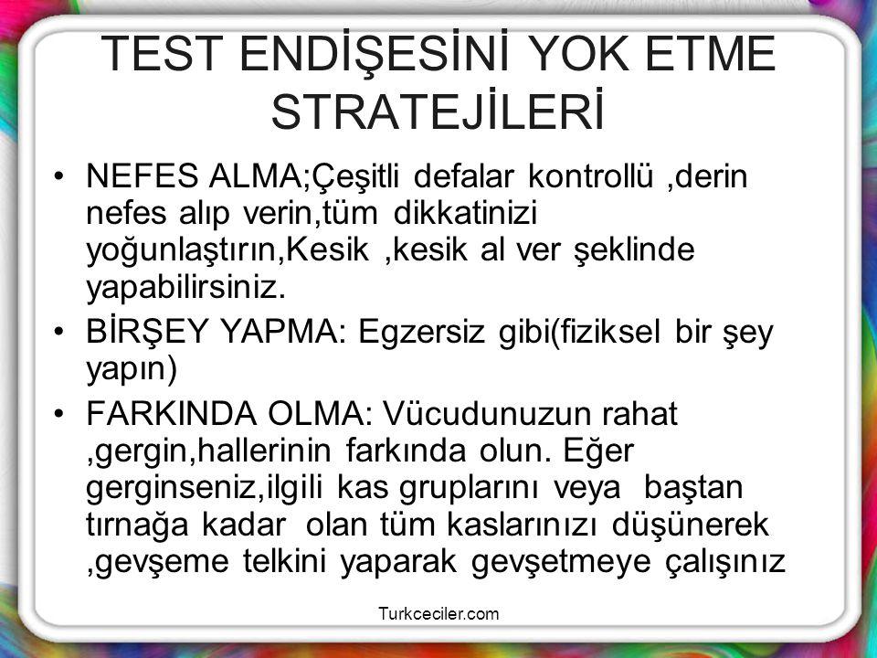 Turkceciler.com TEST ENDİŞESİNİ YOK ETME STRATEJİLERİ NEFES ALMA;Çeşitli defalar kontrollü,derin nefes alıp verin,tüm dikkatinizi yoğunlaştırın,Kesik,