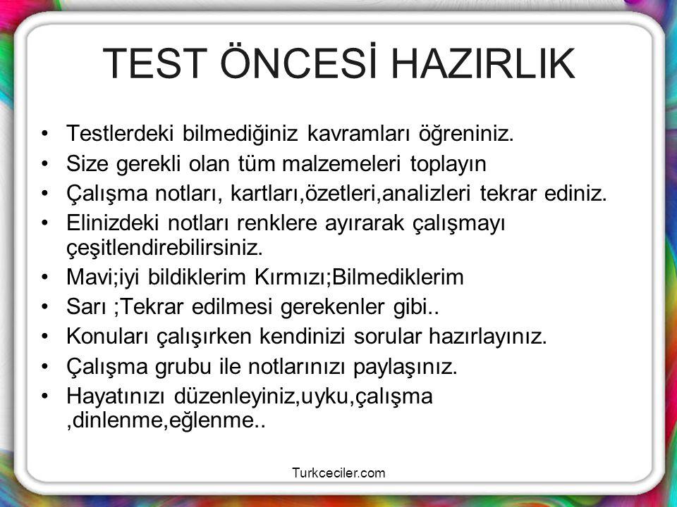 Turkceciler.com TEST ÖNCESİ HAZIRLIK Testlerdeki bilmediğiniz kavramları öğreniniz. Size gerekli olan tüm malzemeleri toplayın Çalışma notları, kartla