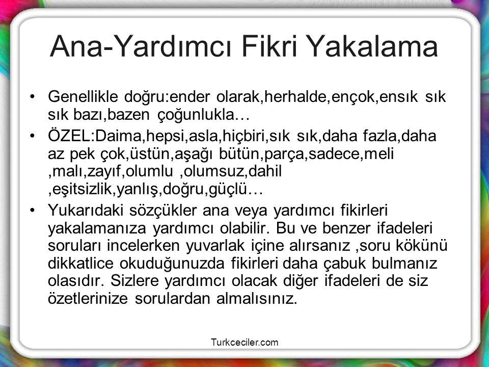 Turkceciler.com Ana-Yardımcı Fikri Yakalama Genellikle doğru:ender olarak,herhalde,ençok,ensık sık sık bazı,bazen çoğunlukla… ÖZEL:Daima,hepsi,asla,hi