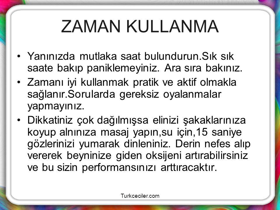 Turkceciler.com ZAMAN KULLANMA Yanınızda mutlaka saat bulundurun.Sık sık saate bakıp paniklemeyiniz. Ara sıra bakınız. Zamanı iyi kullanmak pratik ve
