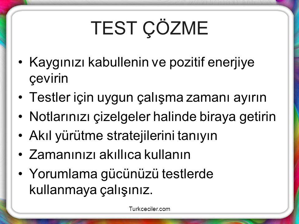 Turkceciler.com TEST ÇÖZME Kaygınızı kabullenin ve pozitif enerjiye çevirin Testler için uygun çalışma zamanı ayırın Notlarınızı çizelgeler halinde bi