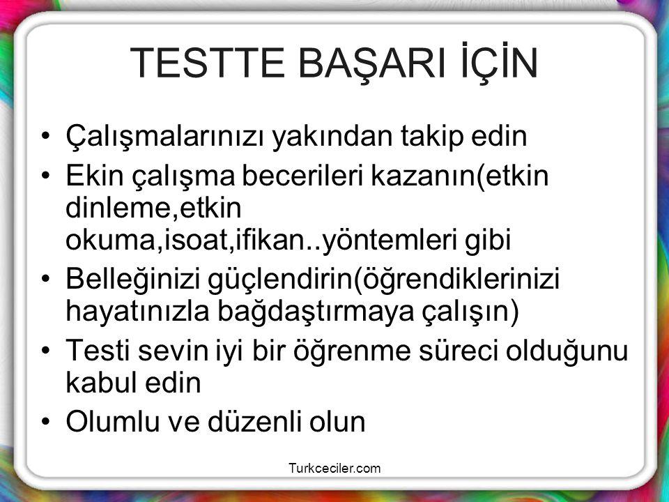 Turkceciler.com TESTEKİ KAYGIDAN KURTULMA YOLLARI Testler,sizlerin zekanızı tam olarak ölçmez,bilgi ve becerilerinizi ölçer,bilgilerinizin tamamını ve kişiliğinizi test yansıtamazsını,başarısızlık durumunda hayatınızın tamamının başarısızlığı olarak görmeyiniz.