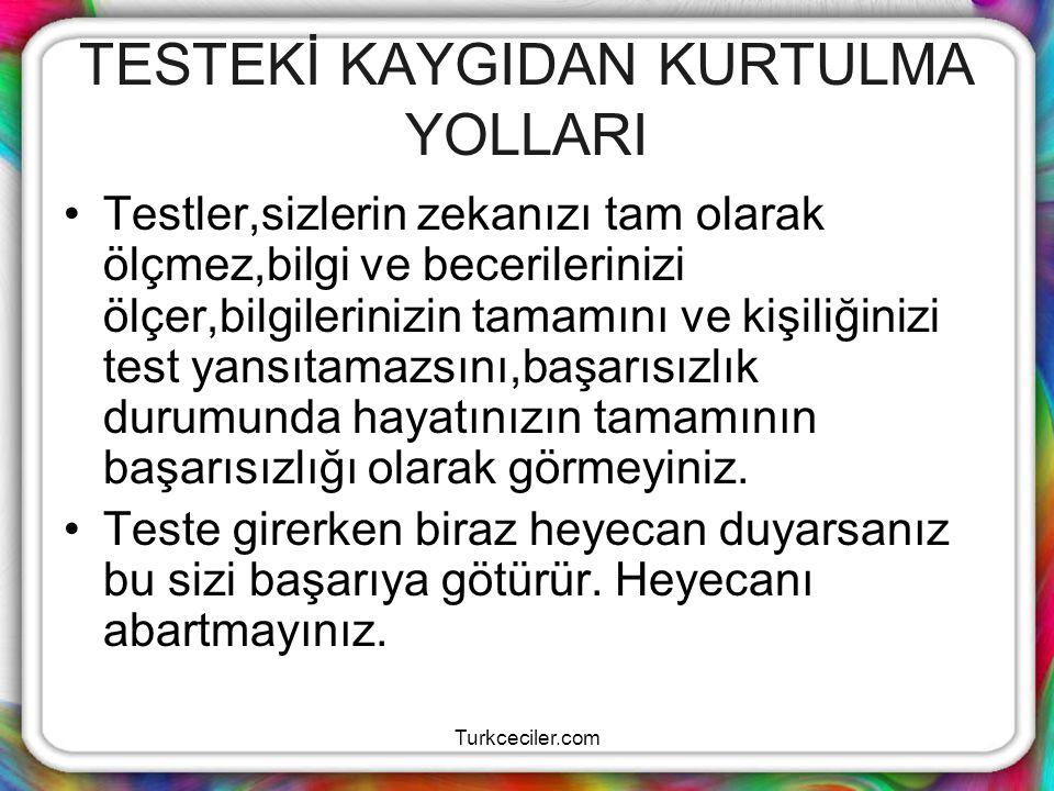Turkceciler.com TESTTE KAYGI BELİRTİLERİ Sinirli, Burun Kanaması, Bellek sorunları, Aşırı sakinlik, Sabırsızlık, Öfke, Böbürlenme Yetersiz hazırlık,, İştah Değişikliği Korku, Çekingenlik Dikkatsizlik Rahat Oturmama Kafa Karışıklığı Mide Bulantısı Terleme Uykusuzluk
