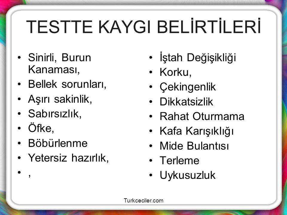 Turkceciler.com TESTTE KAYGI BELİRTİLERİ Sinirli, Burun Kanaması, Bellek sorunları, Aşırı sakinlik, Sabırsızlık, Öfke, Böbürlenme Yetersiz hazırlık,,