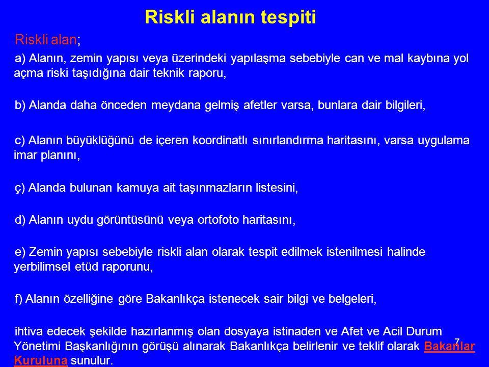 7 Riskli alanın tespiti Riskli alan; a) Alanın, zemin yapısı veya üzerindeki yapılaşma sebebiyle can ve mal kaybına yol açma riski taşıdığına dair tek