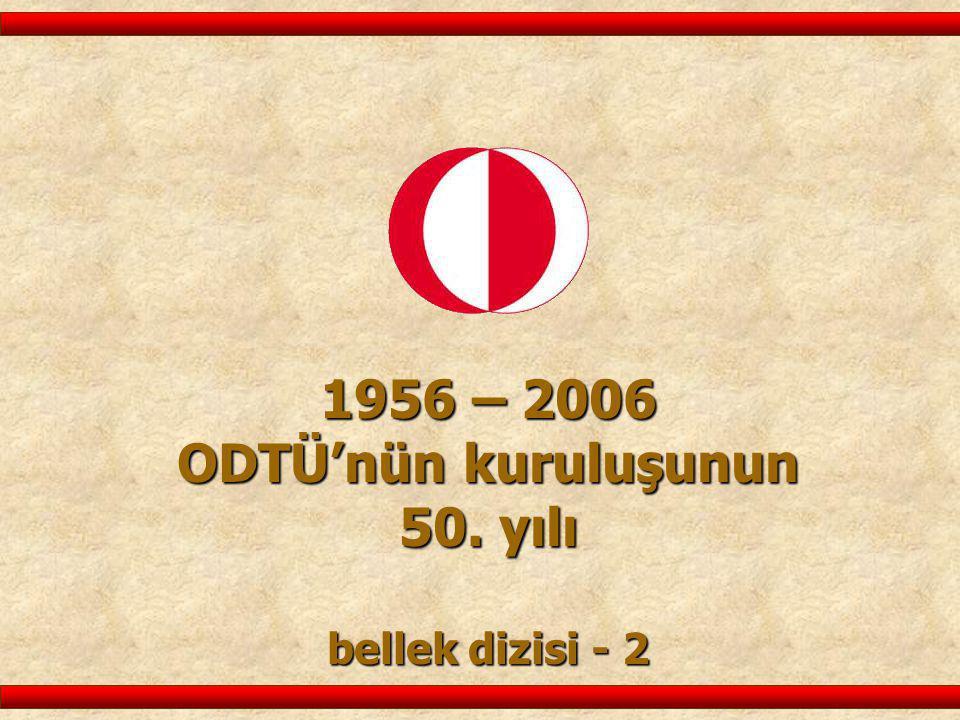 1956 – 2006 ODTÜ'nün kuruluşunun 50. yılı bellek dizisi - 2