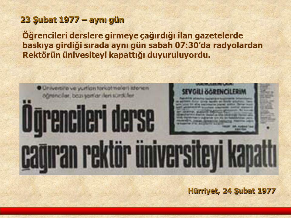 23 Şubat 1977 – aynı gün Öğrencileri derslere girmeye çağırdığı ilan gazetelerde baskıya girdiği sırada aynı gün sabah 07:30'da radyolardan Rektörün ü