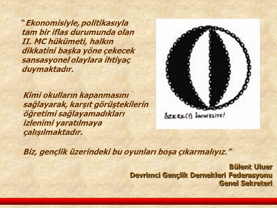 """Bülent Uluer Devrimci Gençlik Dernekleri Federasyonu Genel Sekreteri """"Ekonomisiyle, politikasıyla tam bir iflas durumunda olan II. MC hükümeti, halkın"""