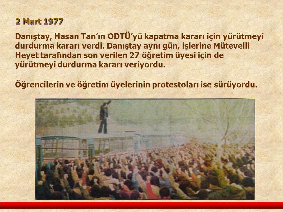 2 Mart 1977 Danıştay, Hasan Tan'ın ODTÜ'yü kapatma kararı için yürütmeyi durdurma kararı verdi. Danıştay aynı gün, işlerine Mütevelli Heyet tarafından