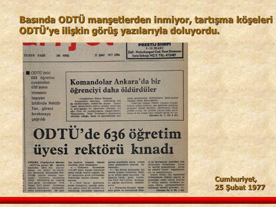 Basında ODTÜ manşetlerden inmiyor, tartışma köşeleri ODTÜ'ye ilişkin görüş yazılarıyla doluyordu. Cumhuriyet, 25 Şubat 1977