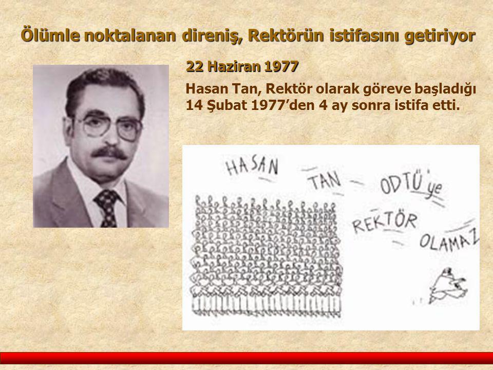 Ölümle noktalanan direniş, Rektörün istifasını getiriyor Hasan Tan, Rektör olarak göreve başladığı 14 Şubat 1977'den 4 ay sonra istifa etti. 22 Hazira