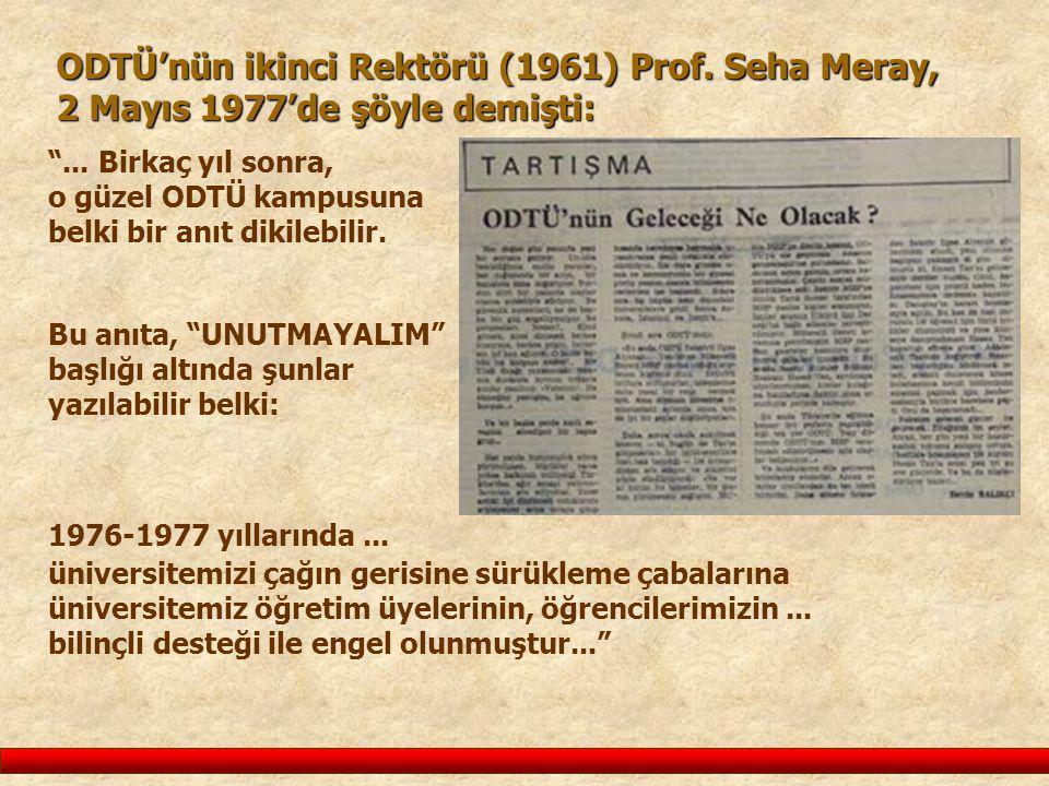 """ODTÜ'nün ikinci Rektörü (1961) Prof. Seha Meray, 2 Mayıs 1977'de şöyle demişti: """"... Birkaç yıl sonra, o güzel ODTÜ kampusuna belki bir anıt dikilebil"""