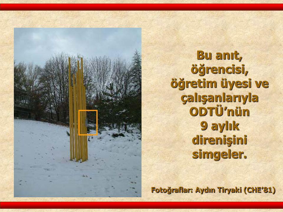 Bu anıt, öğrencisi, öğretim üyesi ve çalışanlarıyla ODTÜ'nün 9 aylık direnişini simgeler. Fotoğraflar: Aydın Tiryaki (CHE'81)