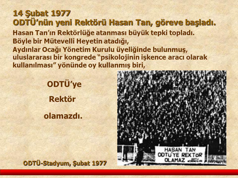 Hasan Tan'ın Rektörlüğe atanması büyük tepki topladı. 14 Şubat 1977 ODTÜ'nün yeni Rektörü Hasan Tan, göreve başladı. ODTÜ-Stadyum, Şubat 1977 Aydınlar