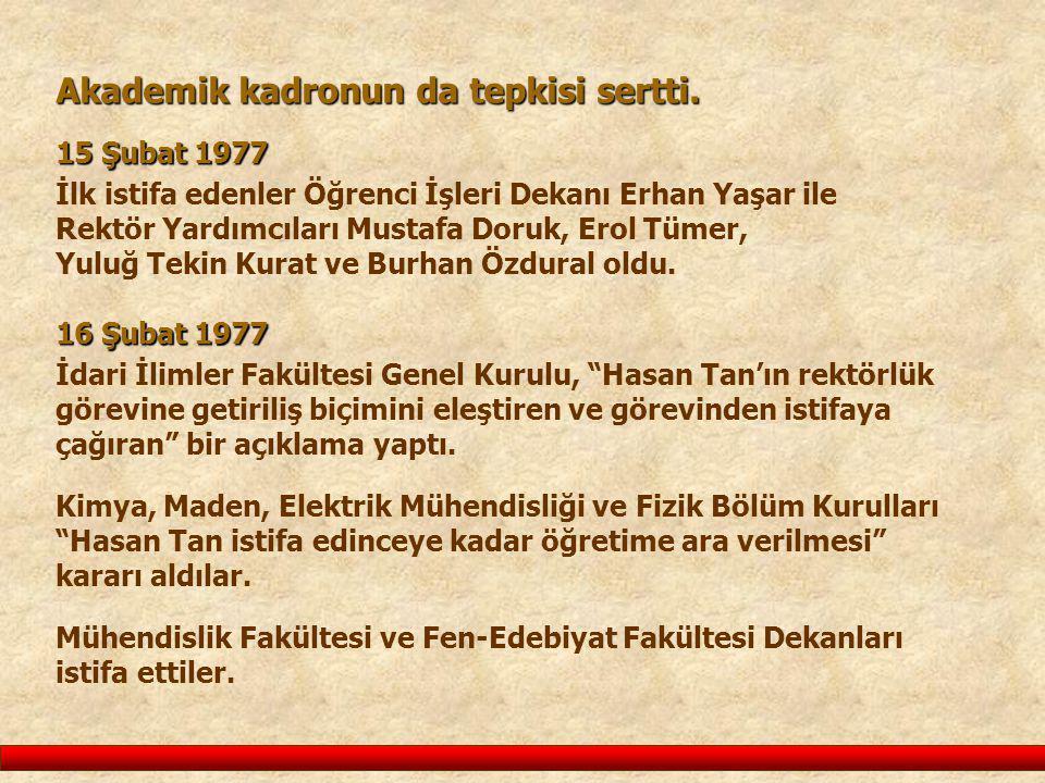 İlk istifa edenler Öğrenci İşleri Dekanı Erhan Yaşar ile Rektör Yardımcıları Mustafa Doruk, Erol Tümer, Yuluğ Tekin Kurat ve Burhan Özdural oldu. Akad