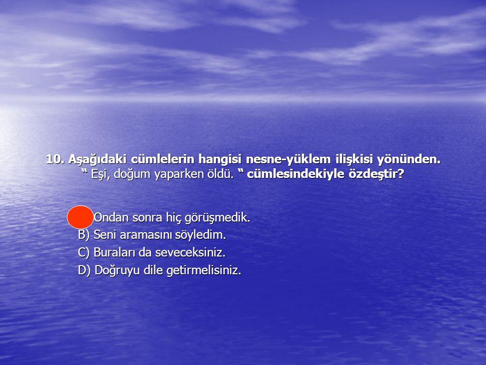 10.Aşağıdaki cümlelerin hangisi nesne-yüklem ilişkisi yönünden.