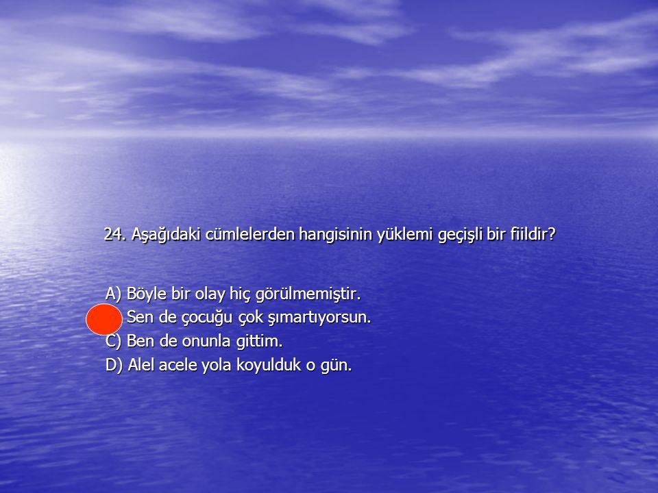 24.Aşağıdaki cümlelerden hangisinin yüklemi geçişli bir fiildir.