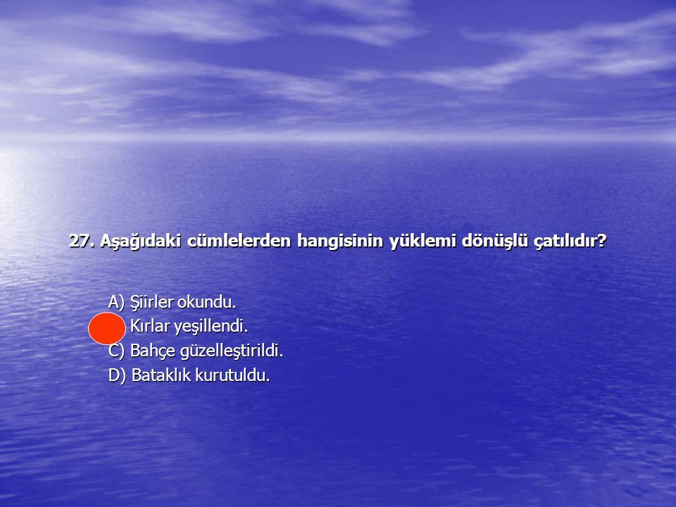 27.Aşağıdaki cümlelerden hangisinin yüklemi dönüşlü çatılıdır.