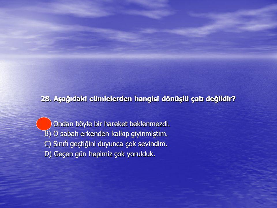 28.Aşağıdaki cümlelerden hangisi dönüşlü çatı değildir.