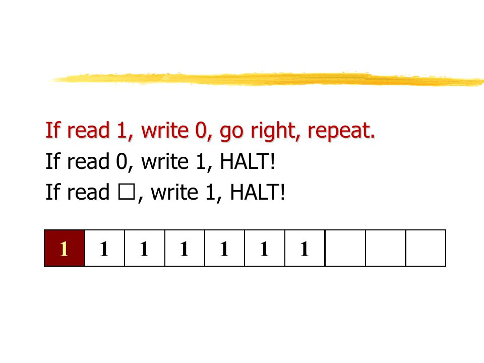 1111111 If read 1, write 0, go right, repeat. If read 0, write 1, HALT! If read, write 1, HALT!