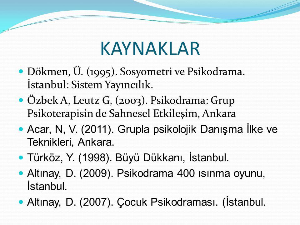 KAYNAKLAR Dökmen, Ü. (1995). Sosyometri ve Psikodrama. İstanbul: Sistem Yayıncılık. Özbek A, Leutz G, (2003). Psikodrama: Grup Psikoterapisin de Sahne