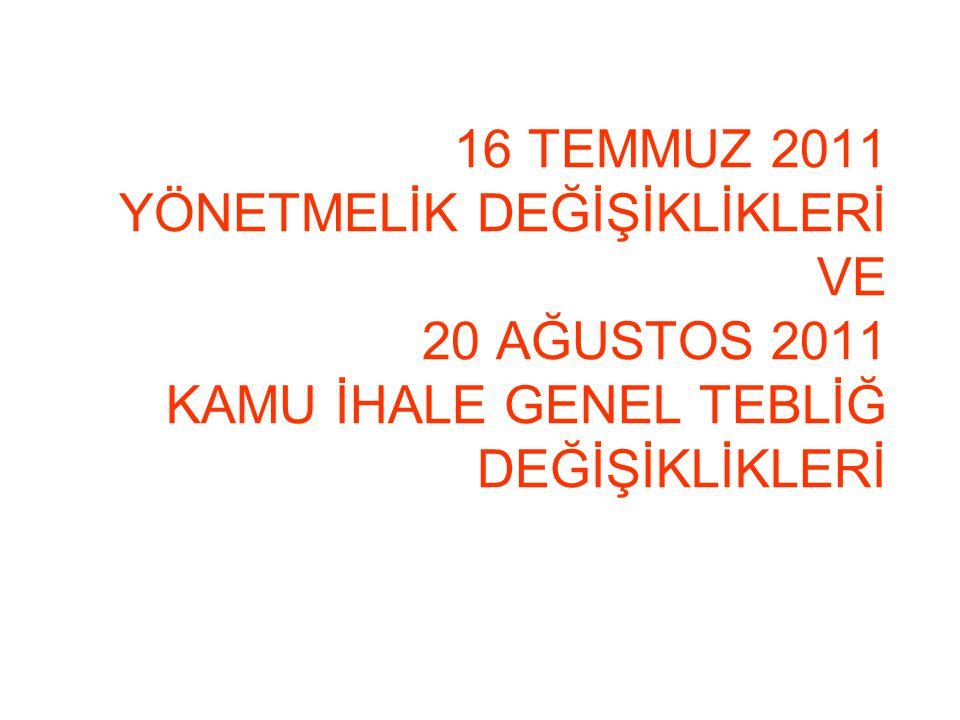 16 TEMMUZ 2011 YÖNETMELİK DEĞİŞİKLİKLERİ VE 20 AĞUSTOS 2011 KAMU İHALE GENEL TEBLİĞ DEĞİŞİKLİKLERİ