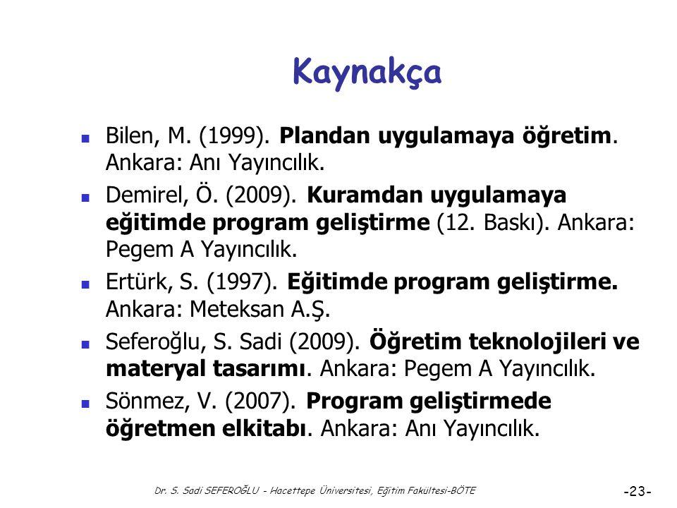 Dr. S. Sadi SEFEROĞLU - Hacettepe Üniversitesi, Eğitim Fakültesi-BÖTE -22- Bloom'un Aşamalı Sınıflaması Bilişsel alanDuyuşsal alanPsiko-motor alan Bil