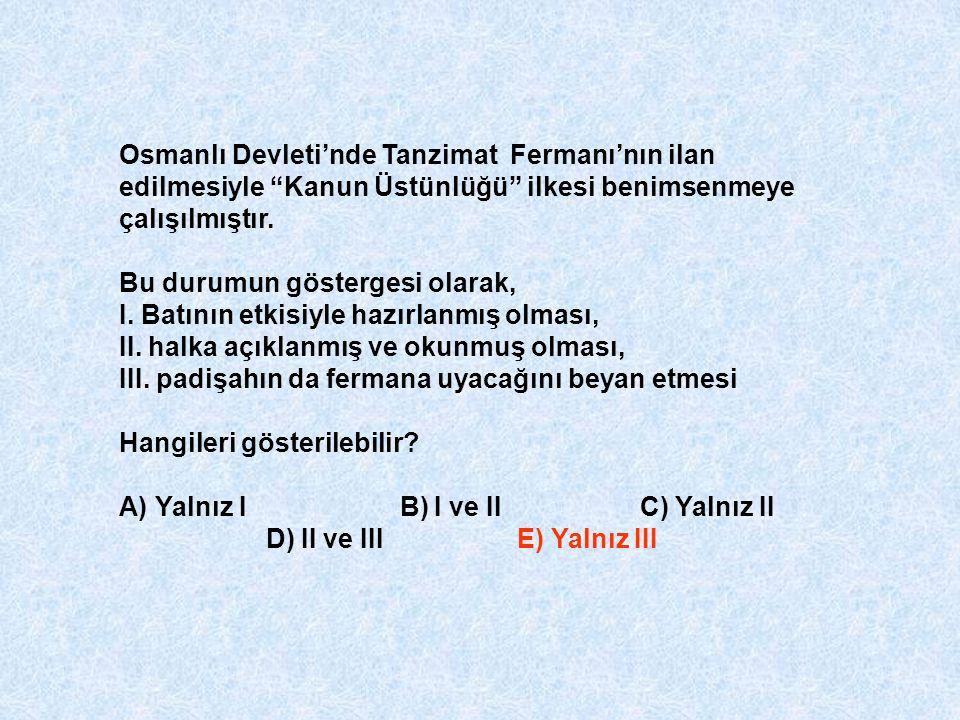 """Osmanlı Devleti'nde Tanzimat Fermanı'nın ilan edilmesiyle """"Kanun Üstünlüğü"""" ilkesi benimsenmeye çalışılmıştır. Bu durumun göstergesi olarak, I. Batını"""