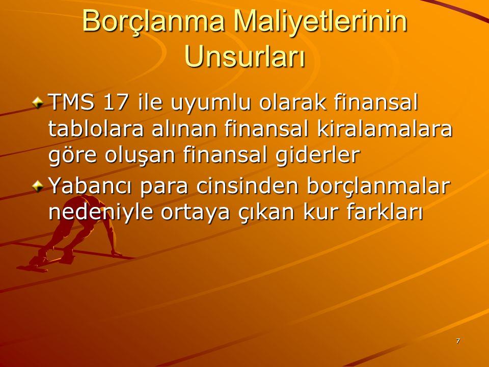 7 Borçlanma Maliyetlerinin Unsurları TMS 17 ile uyumlu olarak finansal tablolara alınan finansal kiralamalara göre oluşan finansal giderler Yabancı para cinsinden borçlanmalar nedeniyle ortaya çıkan kur farkları