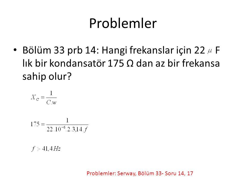 Problemler Bölüm 33 prb 14: Hangi frekanslar için 22 F lık bir kondansatör 175 Ω dan az bir frekansa sahip olur? Problemler: Serway, Bölüm 33- Soru 14