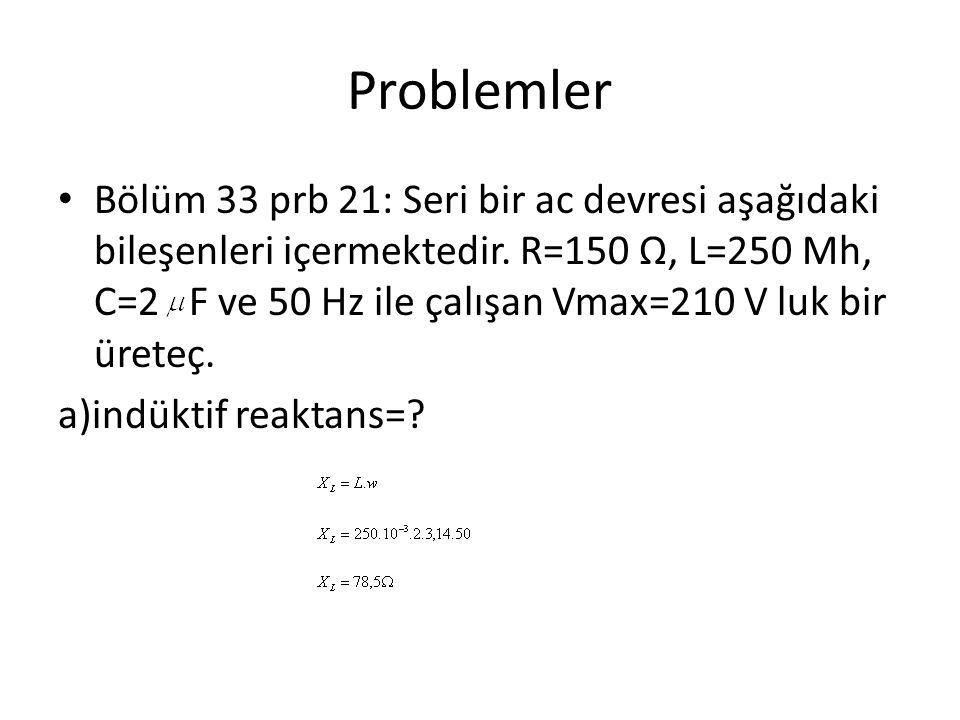 Problemler Bölüm 33 prb 21: Seri bir ac devresi aşağıdaki bileşenleri içermektedir. R=150 Ω, L=250 Mh, C=2 F ve 50 Hz ile çalışan Vmax=210 V luk bir ü
