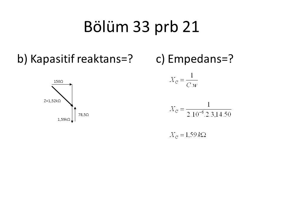 Bölüm 33 prb 21 b) Kapasitif reaktans=? c) Empedans=? 150Ω 1,59kΩ 78,5Ω Z=1,52kΩ